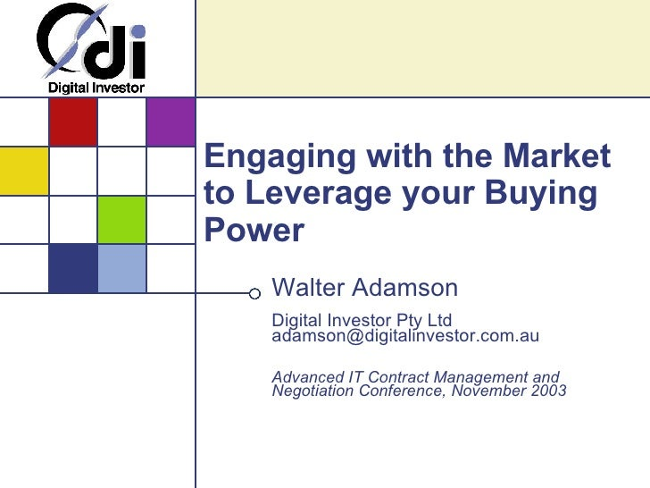 Engaging with the Market to Leverage your Buying Power Walter Adamson Digital Investor Pty Ltd [email_address] Advanced IT...
