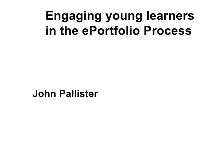 John Pallister Engaging young learners in the ePortfolio Process