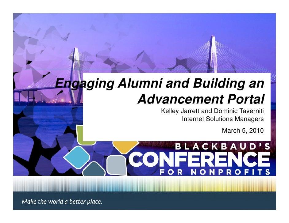 Engaging Alumni and Building an             Advancement Portal                Kelley Jarrett and Dominic Taverniti        ...