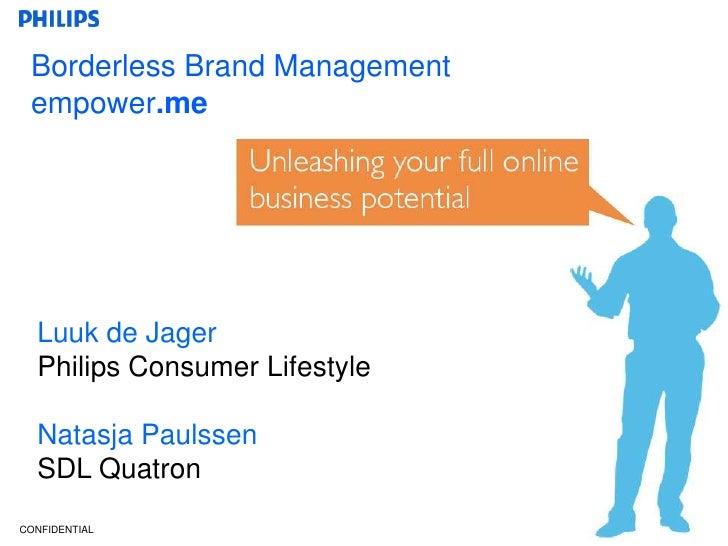 Borderless Brand Management<br />empower.me<br />Luuk de Jager <br />Philips Consumer Lifestyle<br />Natasja Paulssen<br /...