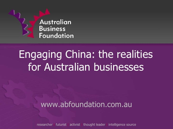 Engaging China: the realities for Australian businesses<br />www.abfoundation.com.au<br />