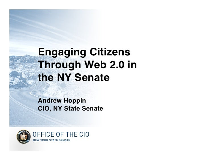 Engaging Citizens Through Web 2.0 in the NY Senate  Andrew Hoppin CIO, NY State Senate