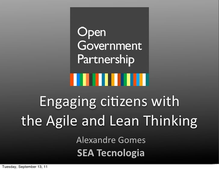Engaging	  ci2zens	  with          the	  Agile	  and	  Lean	  Thinking                            Alexandre	  Gomes       ...