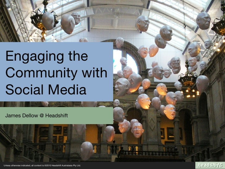 Engaging the  Community with  Social Media  James Dellow @ Headshift     Unless otherwise indicated, all content is ©2010 ...