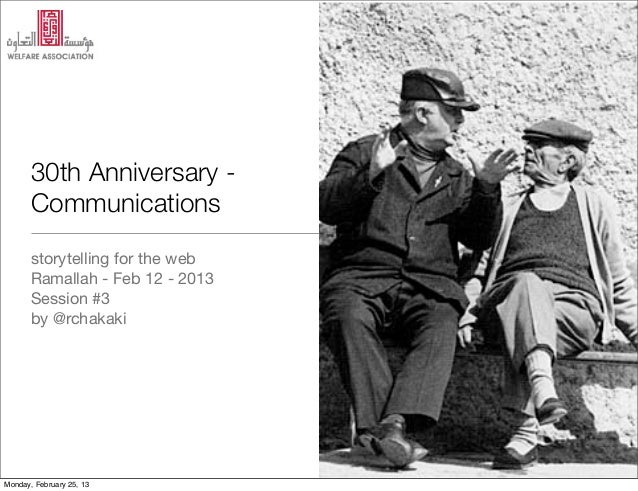 30th Anniversary -       Communications       storytelling for the web       Ramallah - Feb 12 - 2013       Session #3    ...