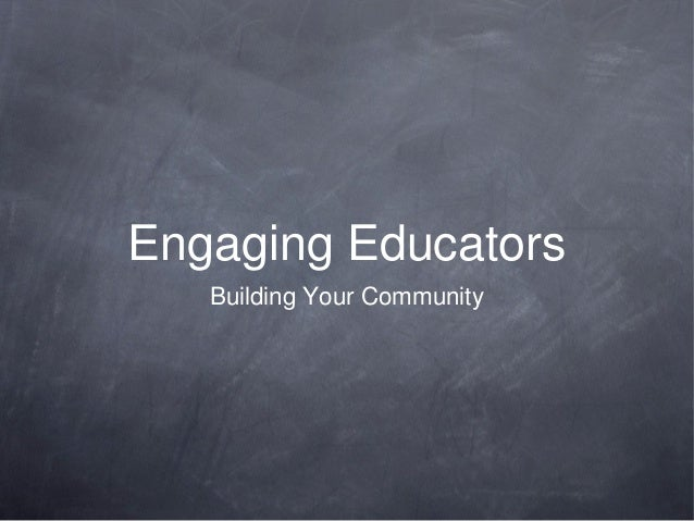 Engaging Educators Building Your Community