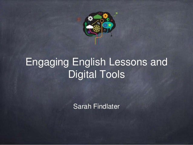 Engaging English Lessons and Digital Tools Sarah Findlater