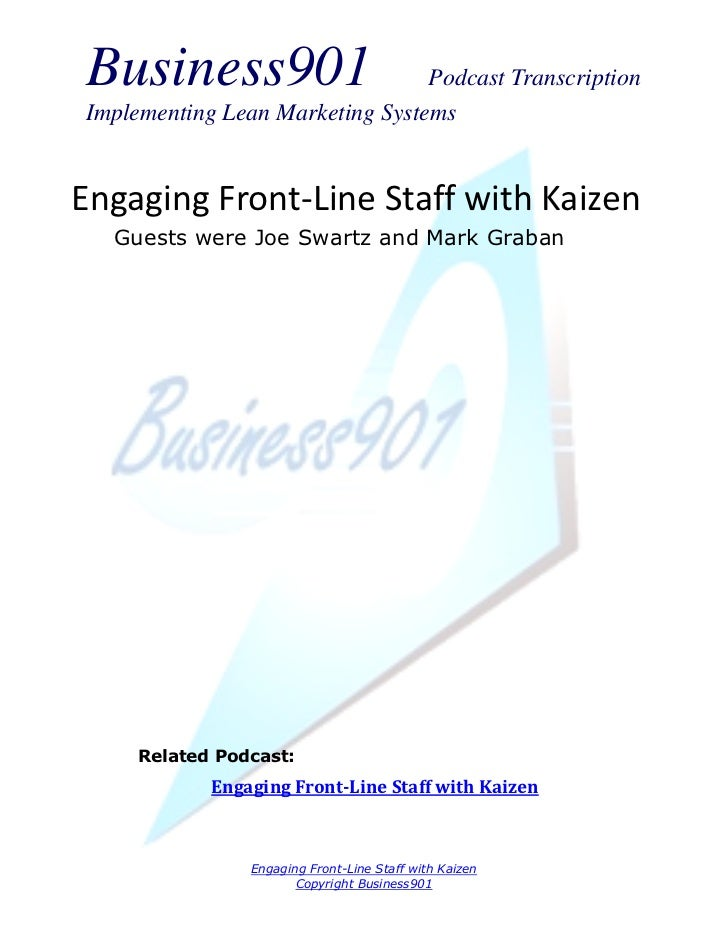 Business901                      Podcast TranscriptionImplementing Lean Marketing SystemsEngaging Front-Line Staff with Ka...