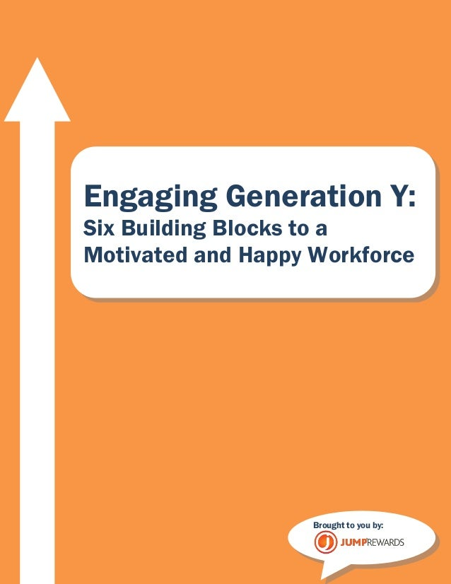 www.jumprewards.com 1 Engaging Generation Y: Six Building Blocks to a Motivated and Happy Workforce Brought to you by: