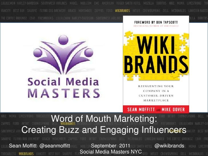 Word of Mouth Marketing: <br />Creating Buzz and Engaging Influencers<br />September  2011Social Media Masters NYC<br />@w...