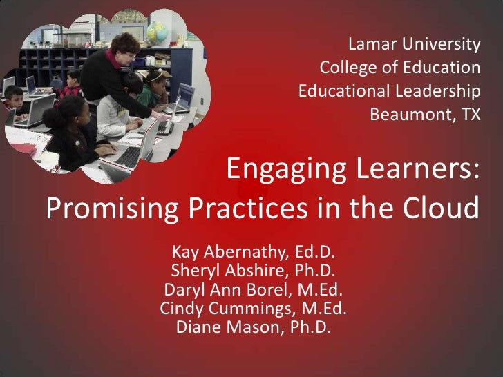 Lamar University<br />College of Education<br />Educational LeadershipBeaumont, TX<br />Engaging Learners: Promising Pract...