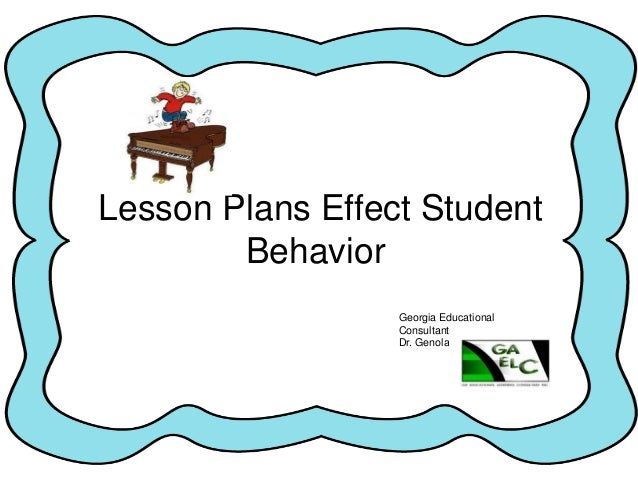 Lesson Plans Effect StudentBehaviorGeorgia EducationalConsultants, Inc.Dr. Genola Johnson
