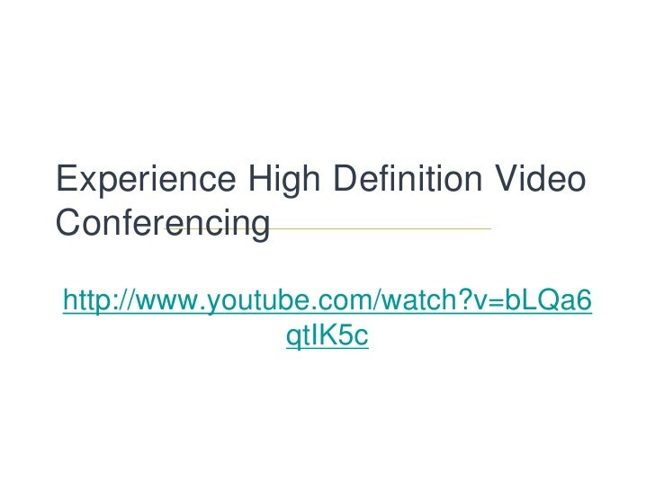Experience High Definition Video Conferencing<br />http://www.youtube.com/watch?v=bLQa6qtIK5c<br />