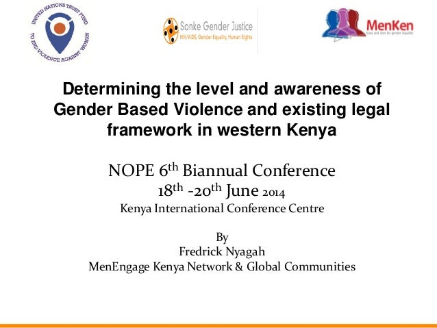 Determining the level and awareness of Gender Based Violence and existing legal framework in western Kenya NOPE 6th Biannu...
