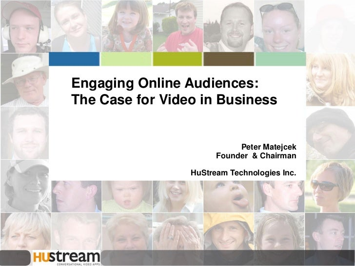 Engaging Online Audiences: The Case for Video in Business                               Peter Matejcek                    ...