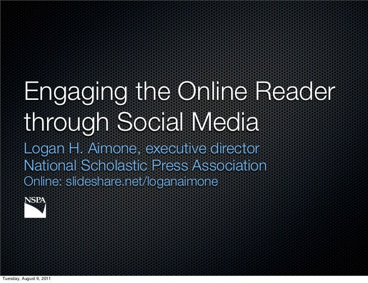 Engaging the Online Reader          through Social Media          Logan H. Aimone, executive director          National Sc...