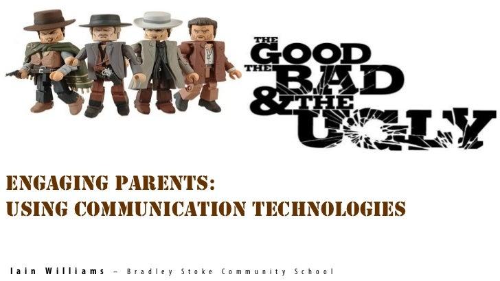 Engaging ParEnts:using communication tEchnologiEsI a i n   W i l l i a m s   –   B r a d l e y   S t o k e   C o m m u n i...