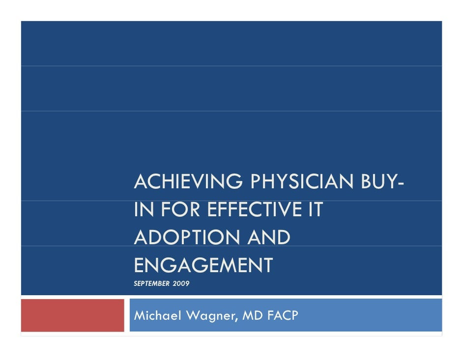 ACHIEVING PHYSICIAN BUY- IN FOR EFFECTIVE IT ADOPTION AND ENGAGEMENT SEPTEMBER 2009    Michael Wagner, MD FACP