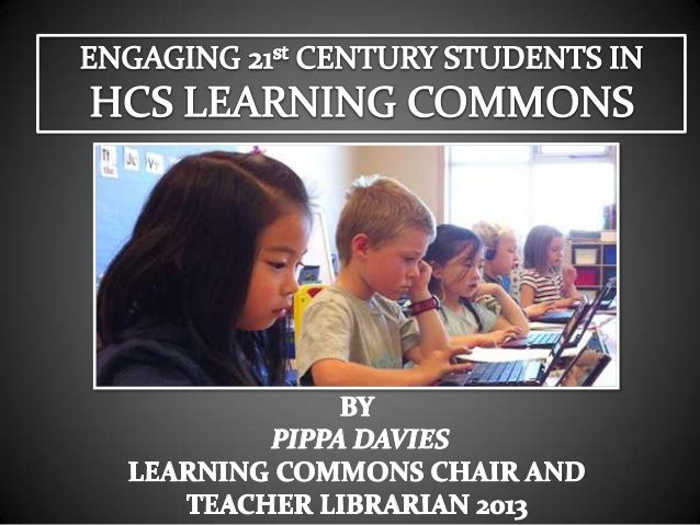 Engaging students in the learning commons in the 21 century