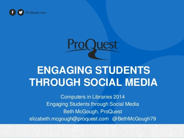 ENGAGING STUDENTS THROUGH SOCIAL MEDIA Computers in Libraries 2014 Engaging Students through Social Media Beth McGough, Pr...