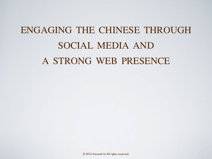 ENGAGING THE CHINESE THROUGH      SOCIAL MEDIA AND   A STRONG WEB PRESENCE          © 2012 fiveseed, llc. All rights reserv...