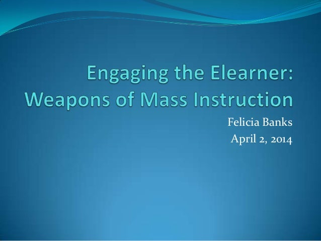 Engaging the elearner: Weapons of Mass Instructions