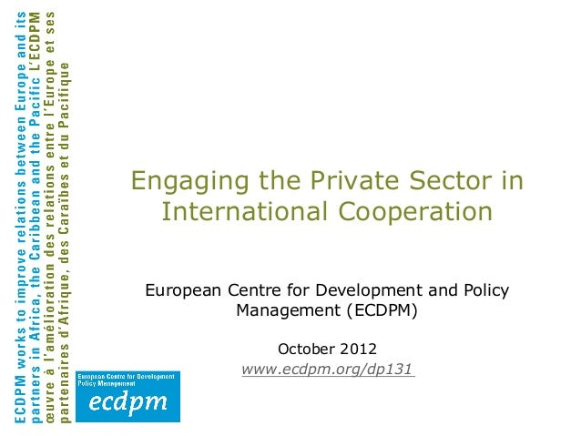 Engaging the Private Sector in  International Cooperation European Centre for Development and Policy           Management ...