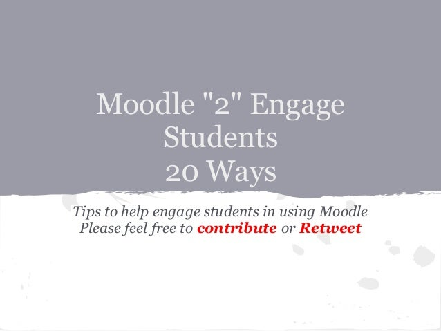 """Moodle """"2"""" EngageStudents20 WaysTips to help engage students in using MoodlePlease feel free to contribute or Retweet"""