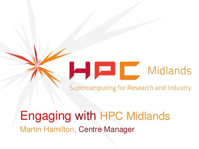 Engaging with HPC MidlandsMartin Hamilton, Centre Manager