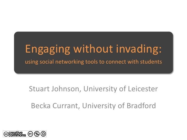 Engaging without invading: using social networking tools to connect with students     Stuart Johnson, University of Leices...