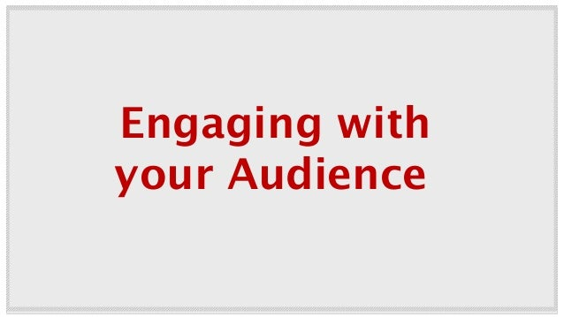 Engaging with your Audience May 2012