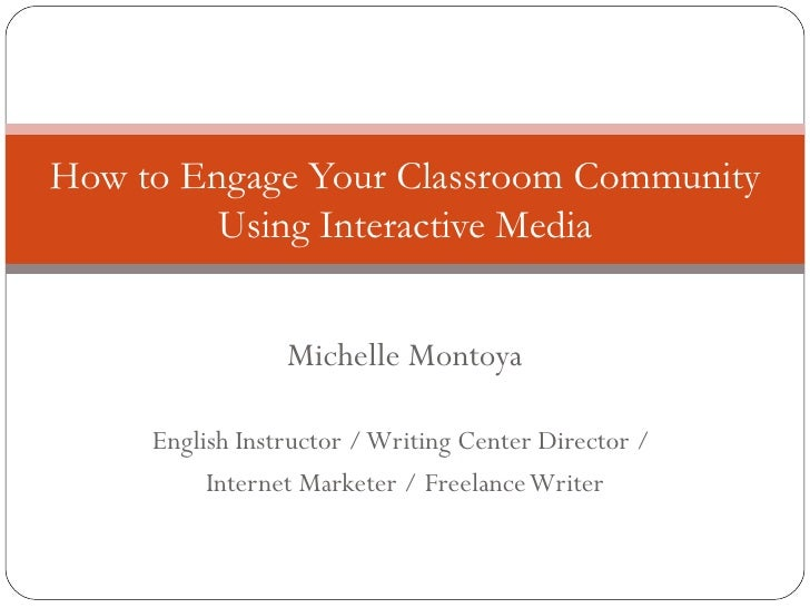 Michelle Montoya English Instructor / Writing Center Director /  Internet Marketer / Freelance Writer How to Engage Your C...