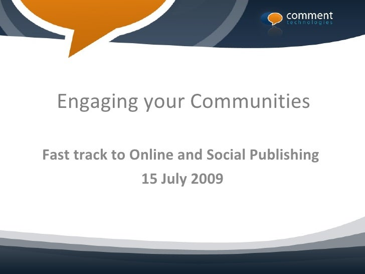 Engaging your Communities  Fast track to Online and Social Publishing                15 July 2009