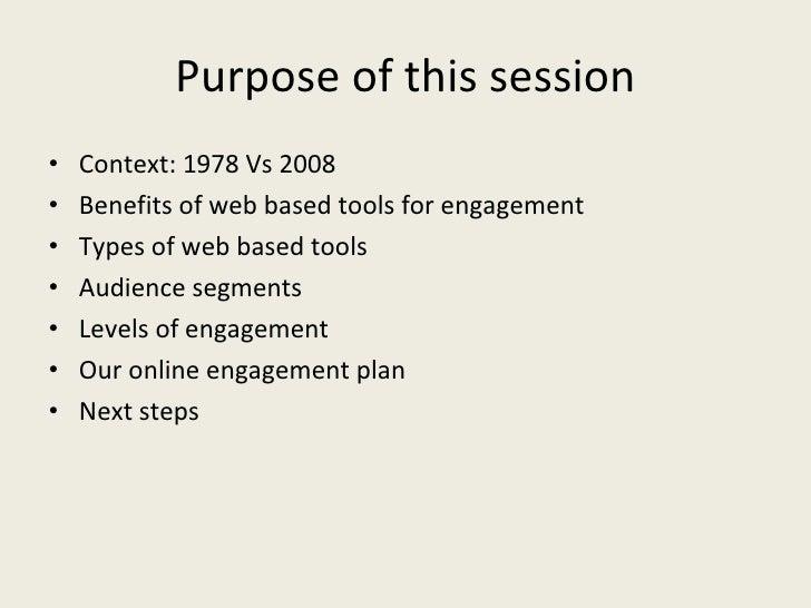 Purpose of this session <ul><li>Context: 1978 Vs 2008 </li></ul><ul><li>Benefits of web based tools for engagement </li></...