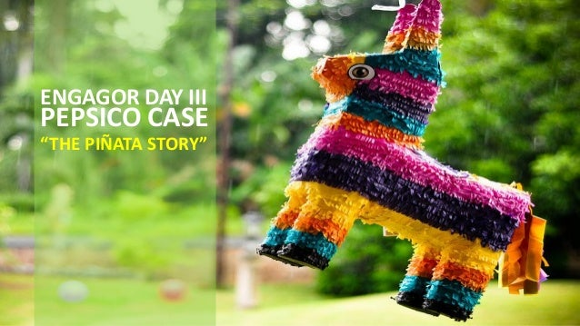 "ENGAGOR DAY III PEPSICO CASE ""THE PIÑATA STORY"""