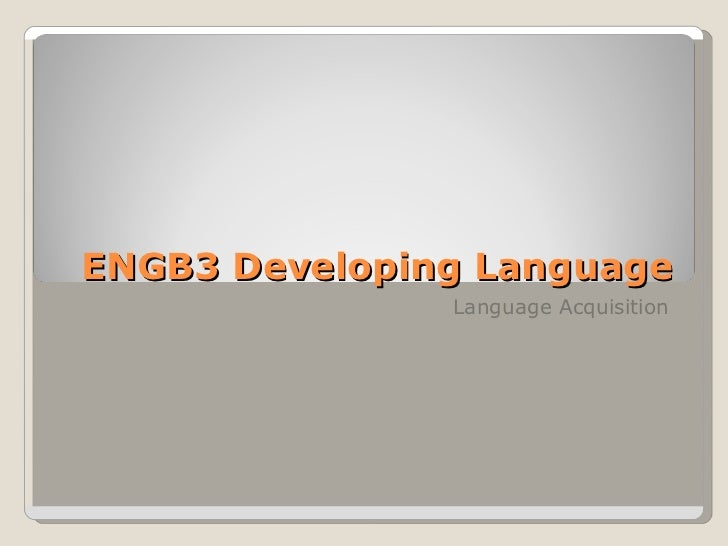 ENGB3 Developing Language Language Acquisition