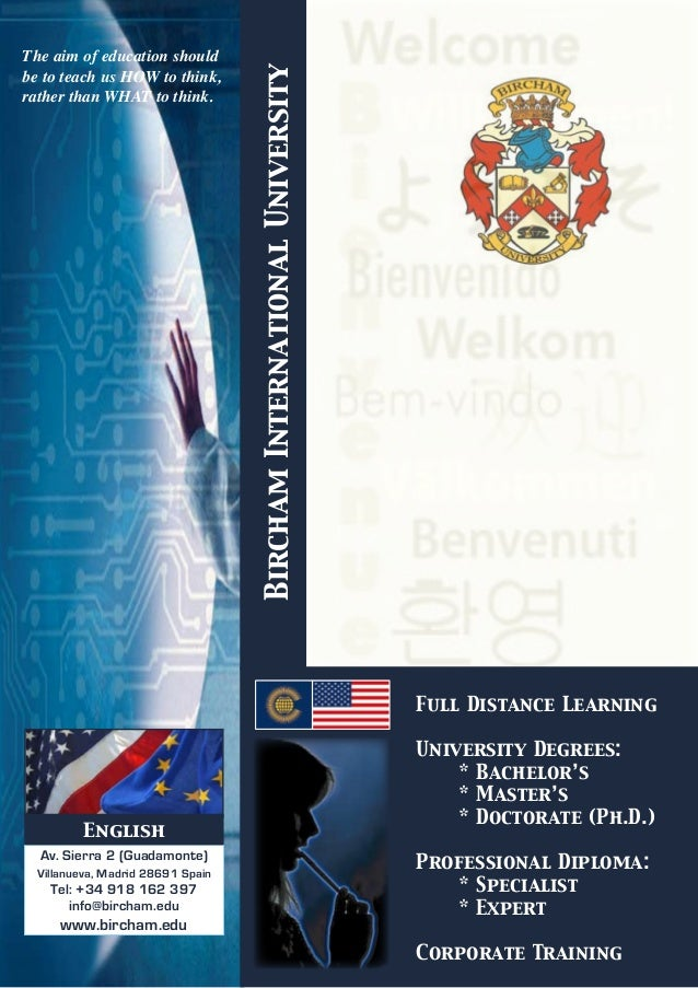 Bircham International University  The aim of education should be to teach us HOW to think, rather than WHAT to think.  Ful...