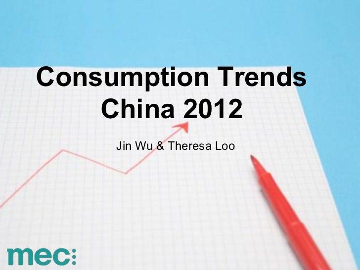 Consumption Trends    China 2012     Jin Wu & Theresa Loo