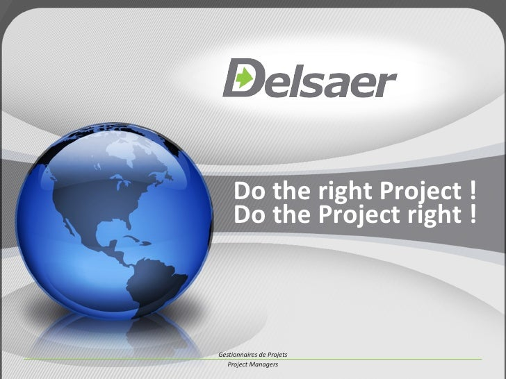 Do the right Project ! Do the Project right !