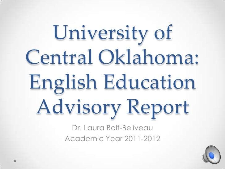 University ofCentral Oklahoma:English Education Advisory Report    Dr. Laura Bolf-Beliveau   Academic Year 2011-2012