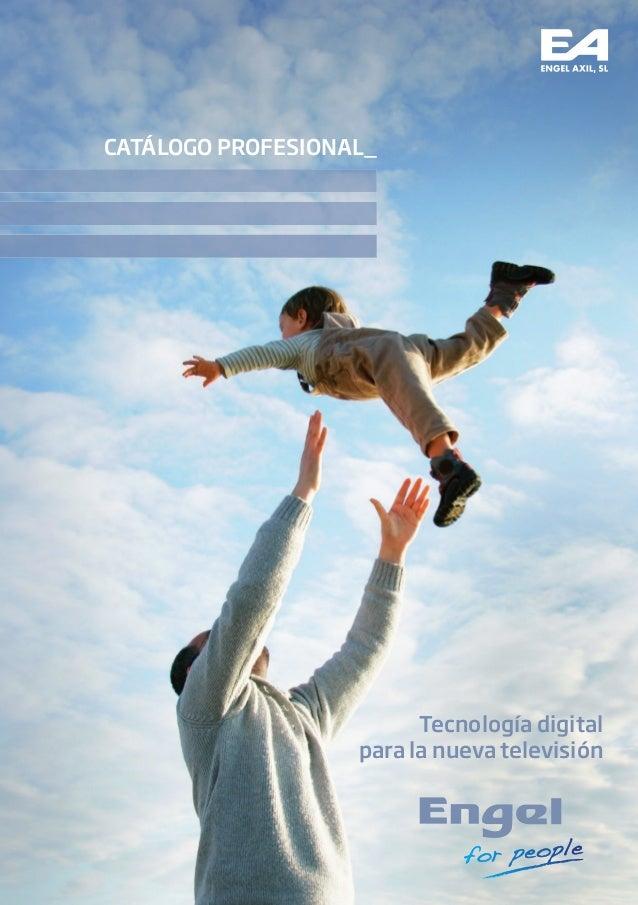 CATÁLOGO PROFESIONAL_Tecnología digitalpara la nueva televisiónwww.engelaxil.comSede CentralC/ Puig dels Tudons, 6Pol. Ind...