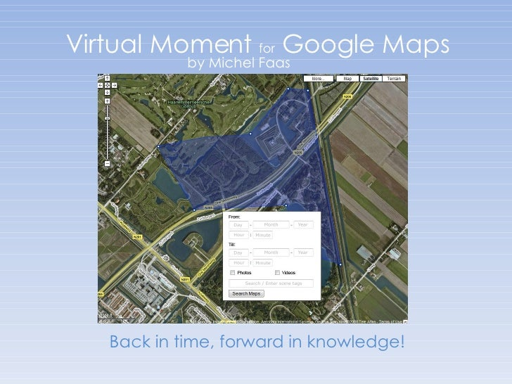 Virtual Moment  for  Google Maps by Michel Faas Back in time, forward in knowledge!
