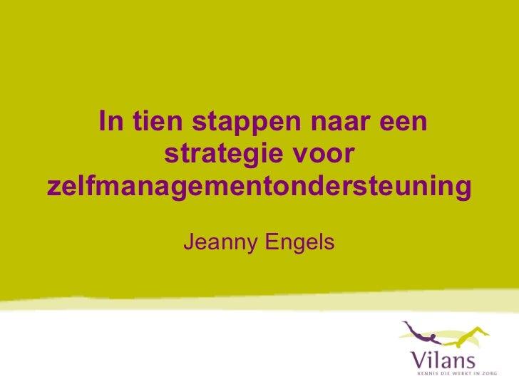 In tien stappen naar een strategie voor zelfmanagementondersteuning  Jeanny Engels