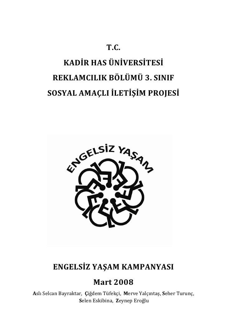 T.C.              KADİR HAS ÜNİVERSİTESİ         REKLAMCILIK BÖLÜMÜ 3. SINIF       SOSYAL AMAÇLI İLETİŞİM PROJESİ         ...