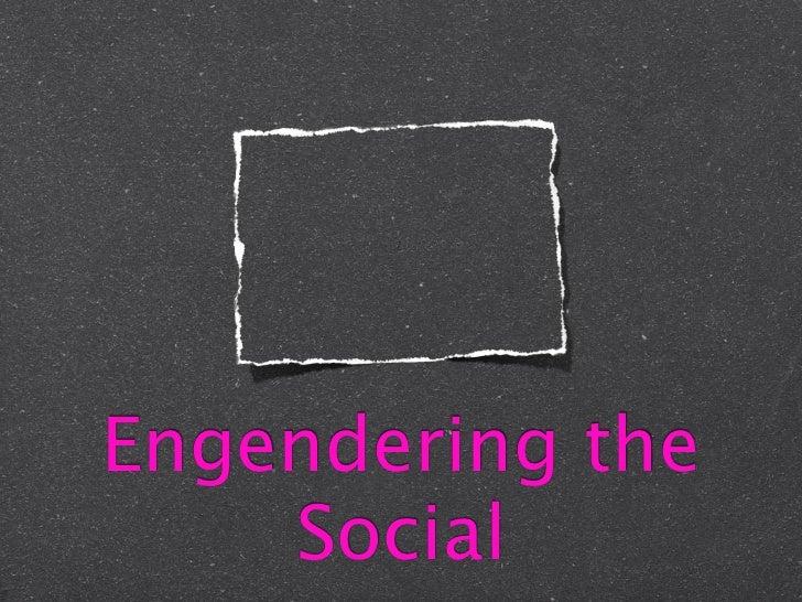 Engendering the social