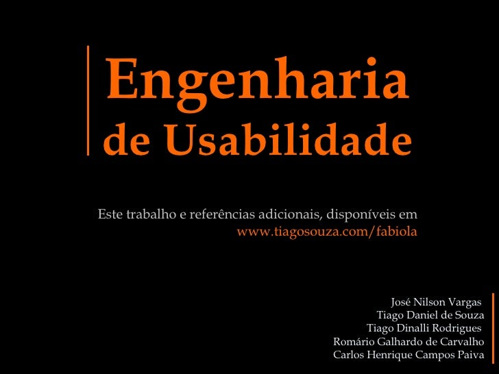 Engenharia de Usabilidade José Nilson Vargas   Tiago Daniel de Souza Tiago Dinalli Rodrigues  Romário Galhardo de Carvalho...