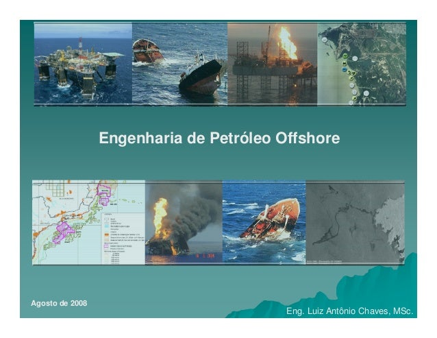 Eng. Luiz Antônio Chaves, MSc. Engenharia de Petróleo Offshore Agosto de 2008