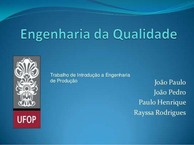 Trabalho de Introdução a Engenhariade Produção                                 João Paulo                                 ...