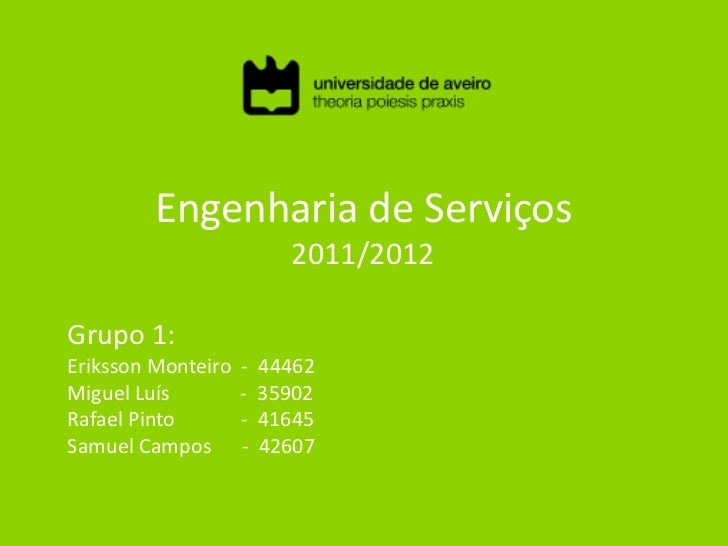 Engenharia de Serviços                          2011/2012Grupo 1:Eriksson Monteiro   -   44462Miguel Luís         -   3590...