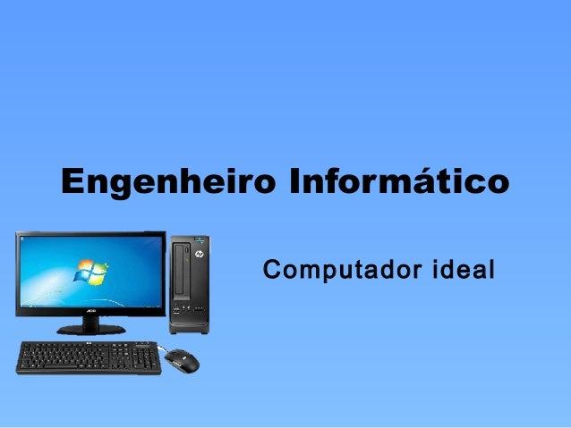 Engenheiro Informático Computador ideal